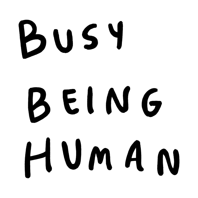 Busy being human