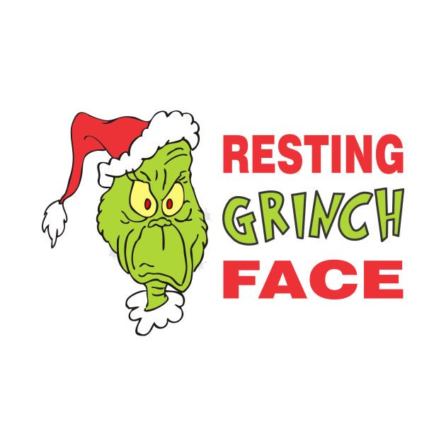 RESTING GRINCH FACE Christmas Humor T Shirt TeePublic
