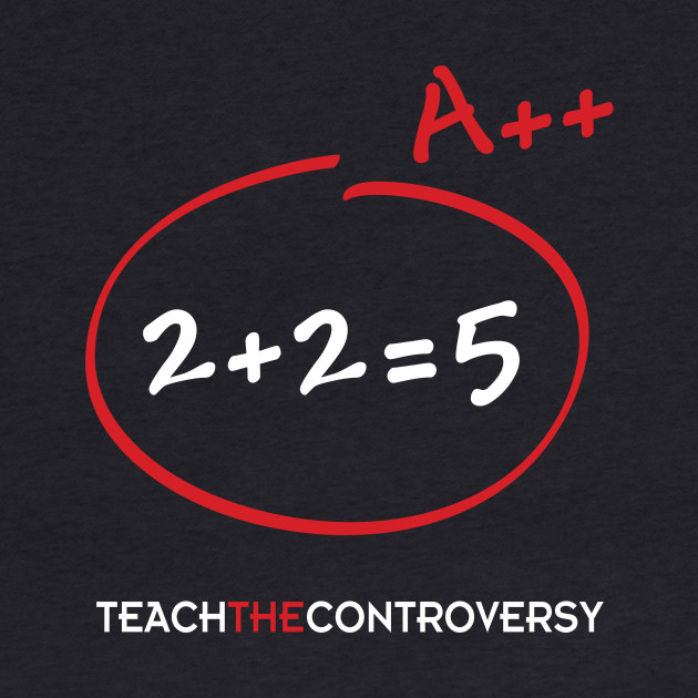 2 + 2 = 5 (Teach the Controversy)