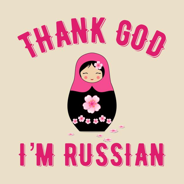 Thank God I'm Russian