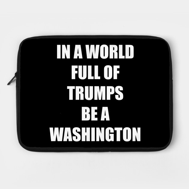 In A World Full Of Trupms Be A Washington