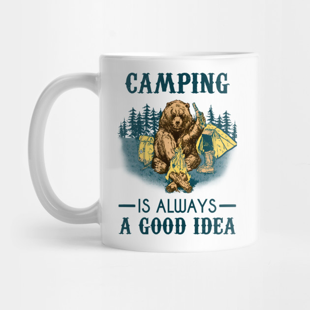Camping Is Always A Good Idea Camping Life Mug