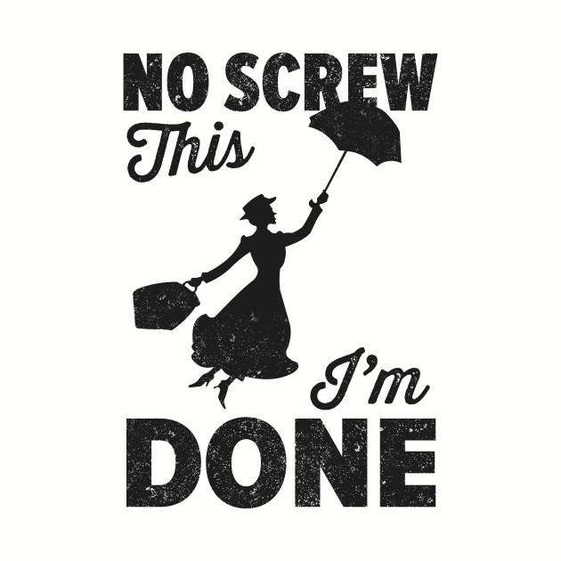 Mary Poppins Screw This!