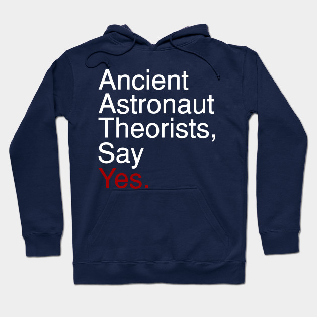 Ancient Astronaut Theorists, Say Yes.