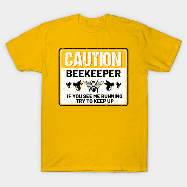 294861eae ... beekeeping tshirts; caution beekeeper if you see me running please try  to keep up funny ...