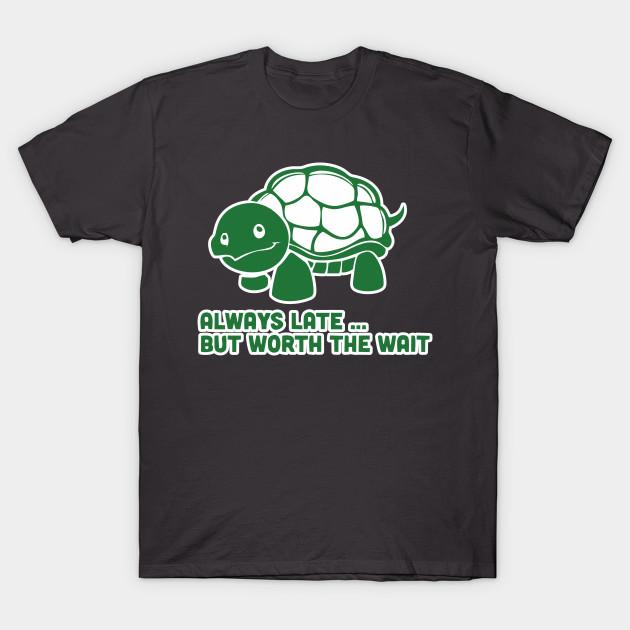 4785466b4 Always Late But Worth The Wait Shirt Funny Animal Tee Turtle Tshirt T-Shirt