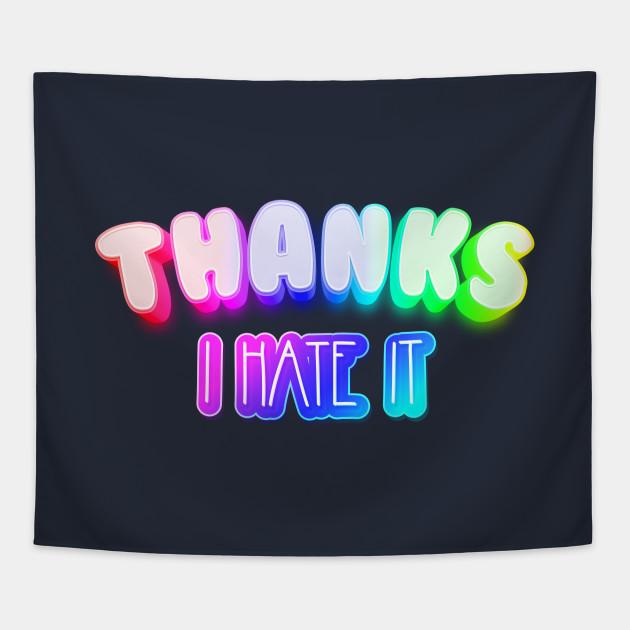 Thanks I hate it Meme Rainbow Typography