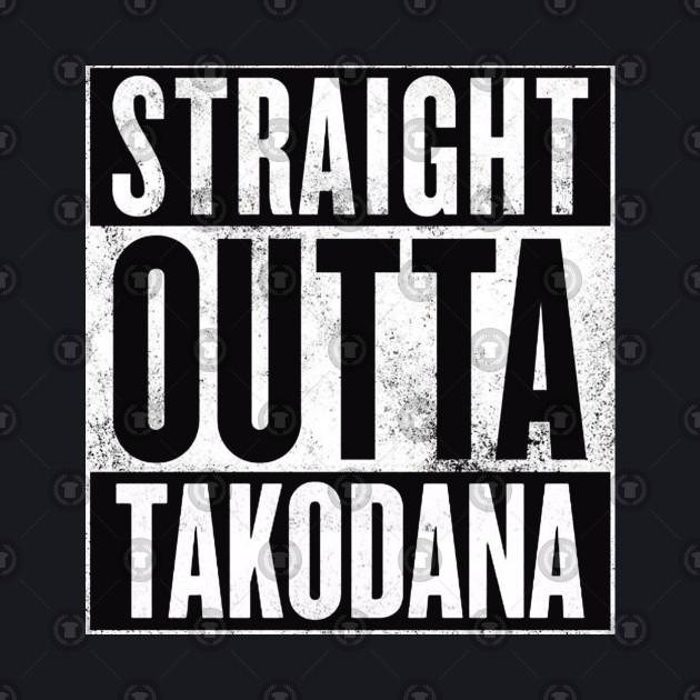 STRAIGHT OUTTA TAKODANA