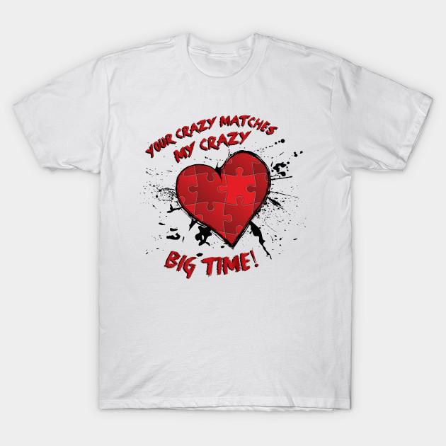 4c285481d Your Crazy Matches My Crazy - Love - T-Shirt | TeePublic