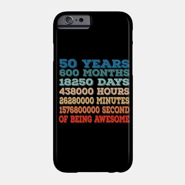 50 Years Old 50th Birthday Vintage Retro T Shirt 600 Months Funny Tshirt With Sayings Phone Case