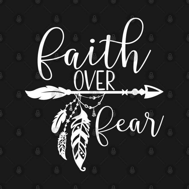 Faith Over Fear,  Boho, Christian, Faith, Believer, Jesus Christ, Christian Clothing