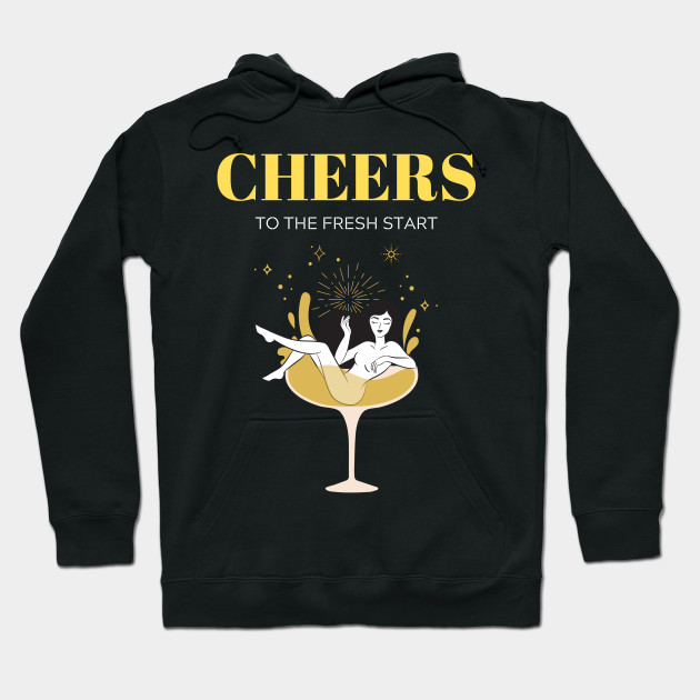 Cheers to the fresh start Hoodie