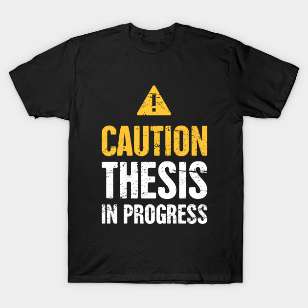 thesis in progress t shirt Dressed for success: do school uniforms improve student behavior, attendance, and achievement elisabetta gentile1 speci ed between 1 and 3 colors for shirts.
