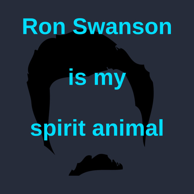 Ron Swanson is my spirit animal