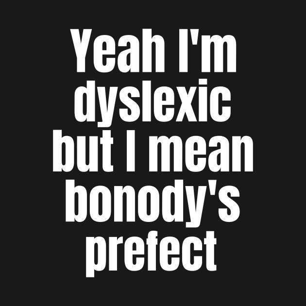Yaeh i've Dyslexia But I Mean Bonody's Prefect