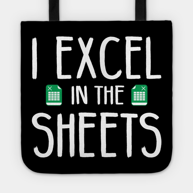 I Excel In The Sheets