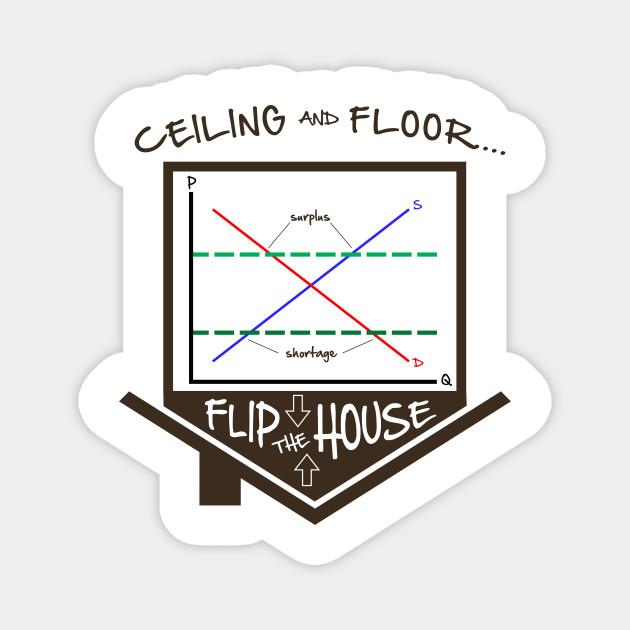 Flip The House Economics Price Ceiling Floor Graph Econ Teacher Tee