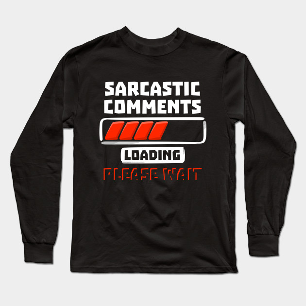 73eb7d4686fa Sarcastic Comments Loading Sarcasm Witty T-shirt - Sarcasm - Long ...