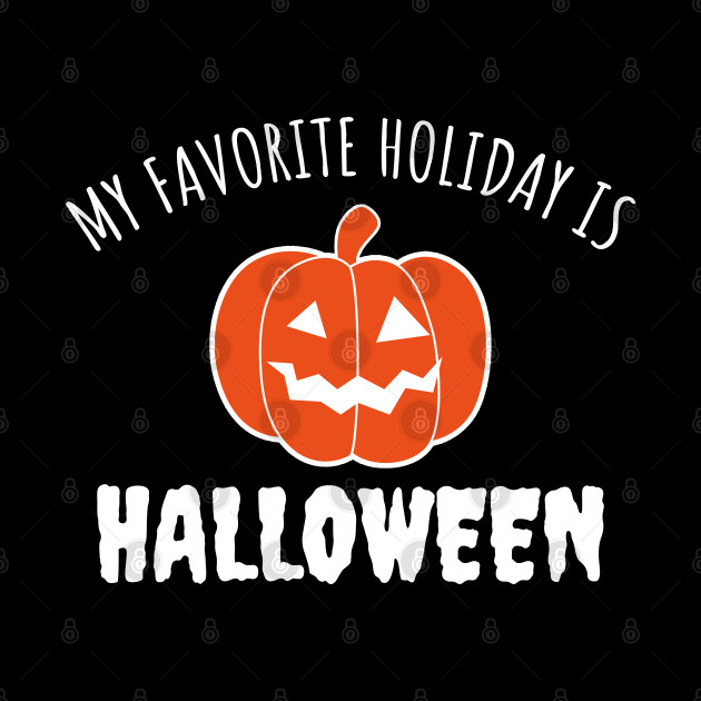 My Favorite Holiday Is Halloween