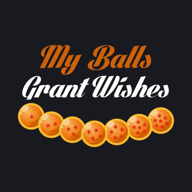 My Balls Grant Wishes