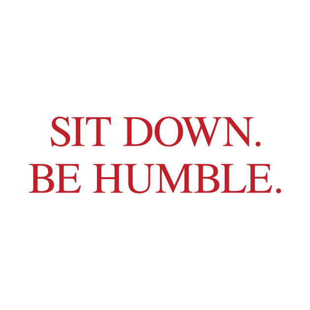 SIT DOWN.BE HUMBLE. Kendrick Hip-Hop Tee