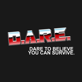 D.A.R.E. - Dare to Believe You Can Survive t-shirts