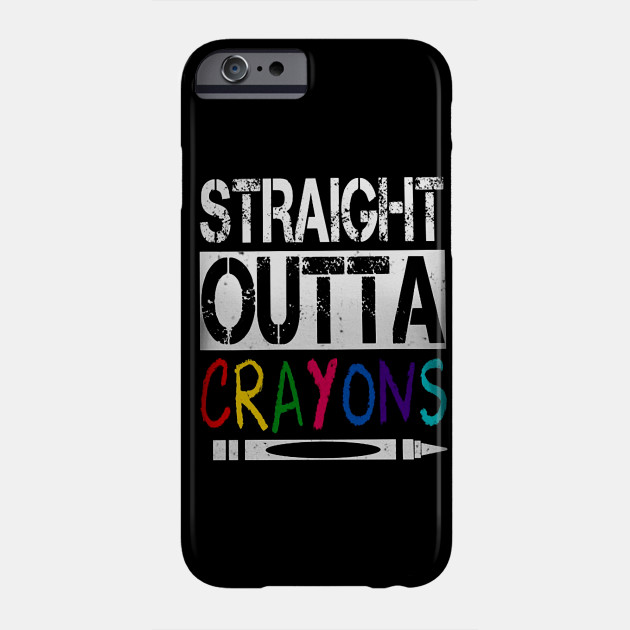 Straight Outta Crayons Teacher Gift Phone Case