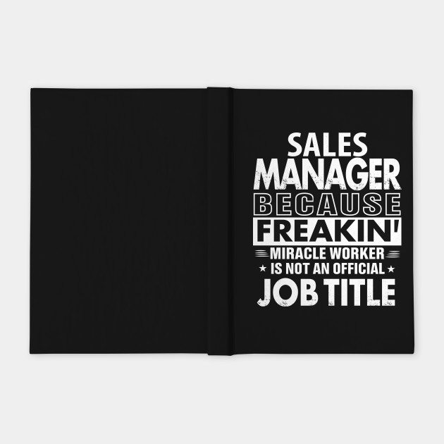 SALES MANAGER Funny Job title Shirt SALES MANAGER is freaking miracle worker