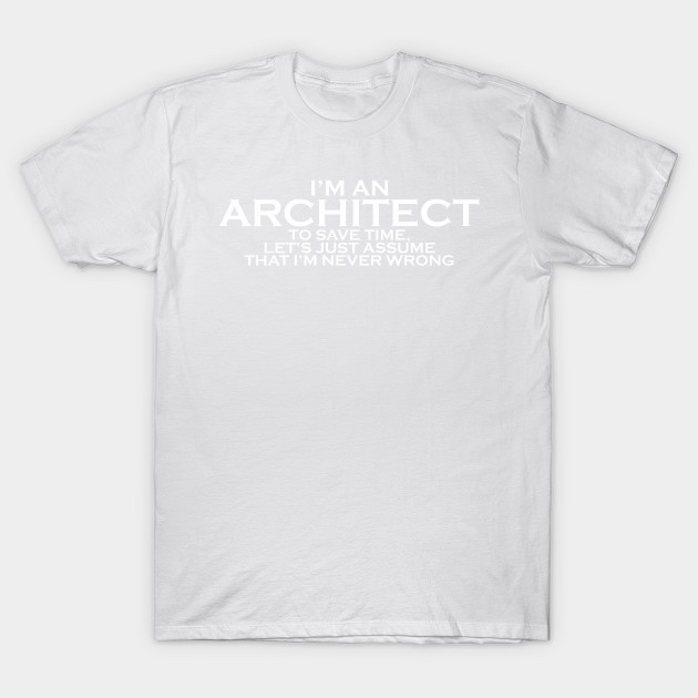 ARCHITECT NEVER WRONG T-Shirt-TJ