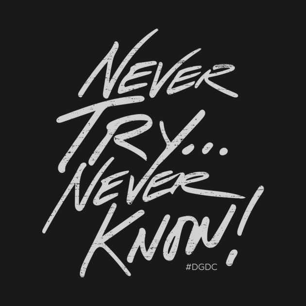 Never Try... Never Know!
