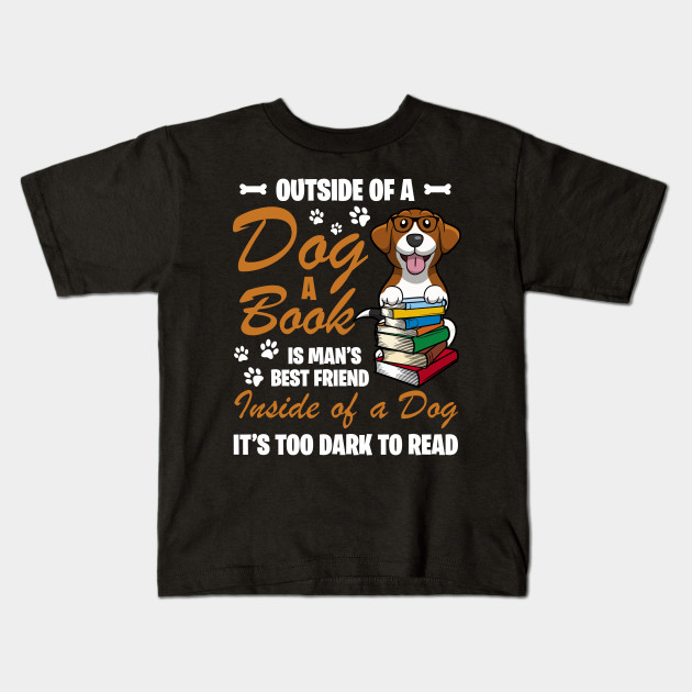 Outside Of A Dog A Book Is Man S Best Friend Inside Of A Dog It S Too Dark To Read