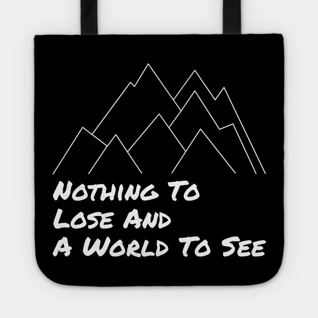 Nothing To Lose and a World To See - Adventure Designs