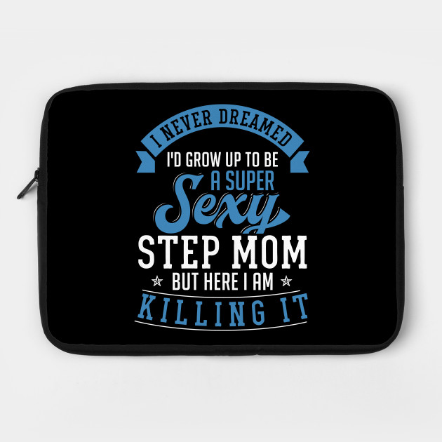 Step Mom Gift Funny Mothers Day Bonus Stepmother Sexy I Never