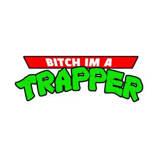 Bitch Im A Trapper t-shirts
