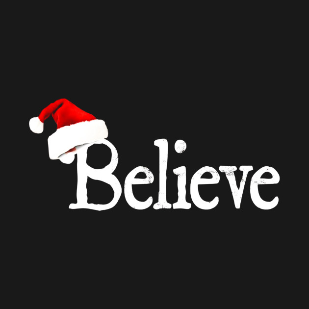 I Believe In Christmas.Believe T Shirt I Believe In Santa Claus Christmas By Mr Dan