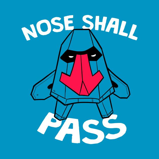 Nose Shall Pass