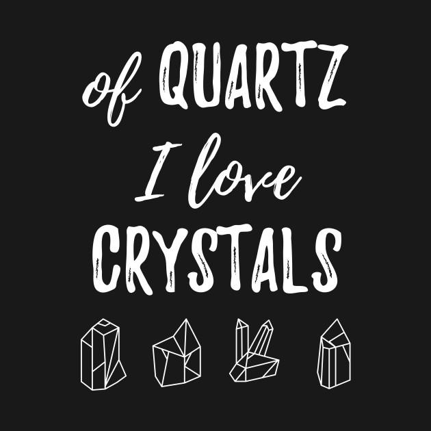 Of Quartz I Love Crystals