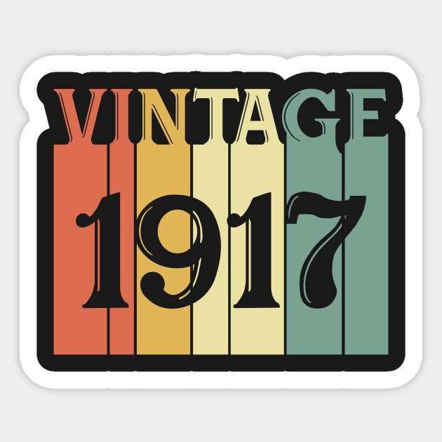 Vintage 1917 100th Birthday Gift For Men Women 100 Year Old T Shirt Sticker
