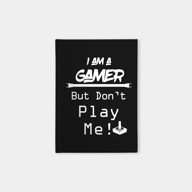I'm A Gamer But Don't Play Me by Basement Mastermind
