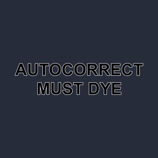 bc8e8d81690 Autocorrect Must Dye T-Shirt