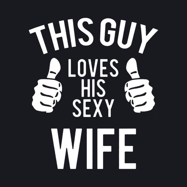 This Guy Loves His Sexy Wife