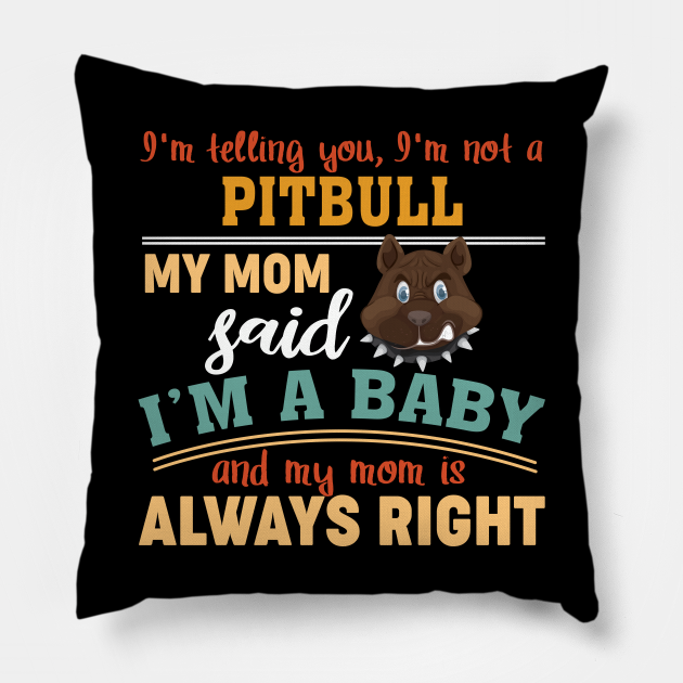 I'm telling you I'm not a Pit Bull My mom said I'm a Baby and my mom is always right