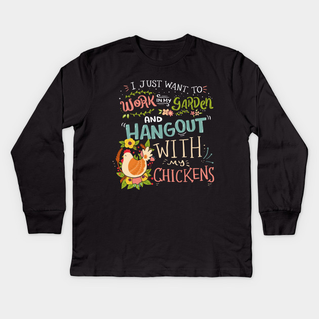 4b98789c Work in the Garden and Hang Out With My Chicken Gardening Funny Kids Long  Sleeve T-Shirt