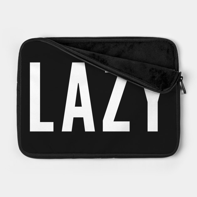 Lazy - Funny Slogan Lazy Statement