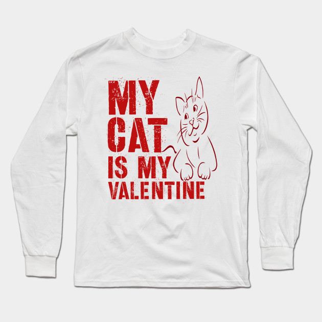 My Cat Is My Valentine Shirt Valentine's Day Love Heart Pets Tshirt Gift Tee Long Sleeve T-Shirt