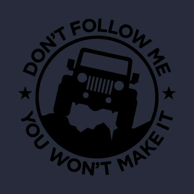 e8017041 dont follow me - Jeep Lover Gifts - T-Shirt | TeePublic