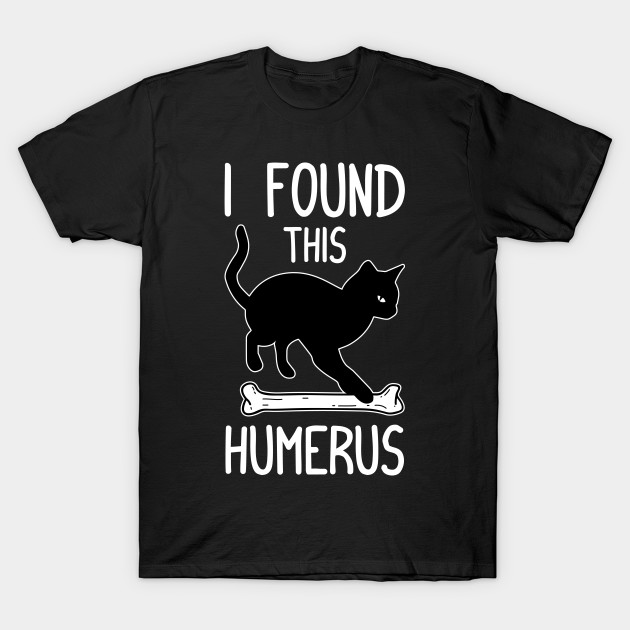 e21cddfc7 I Found This Humerus Funny Cat Quote - Funny Cat - T-Shirt | TeePublic