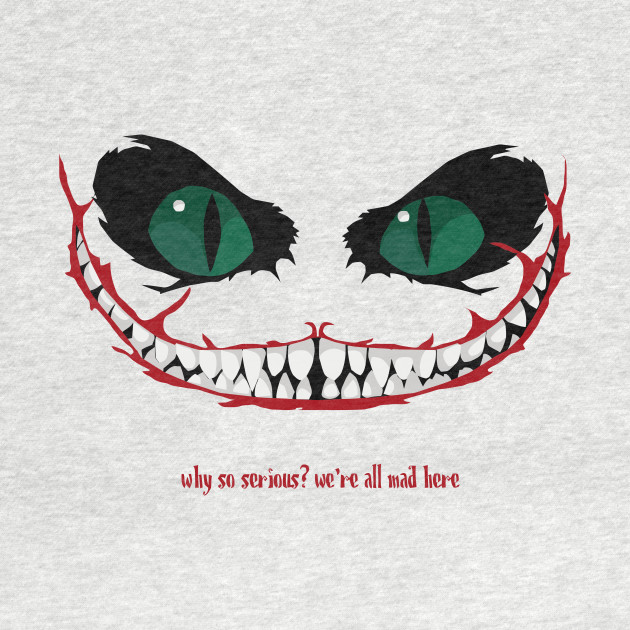 Cheshire cat why so serious!?