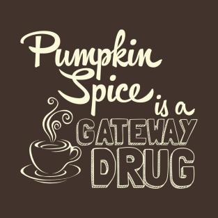 Pumpkin Spice is a Gateway Drug t-shirts