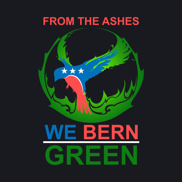 From the Ashes... We Bern Green [with text!]